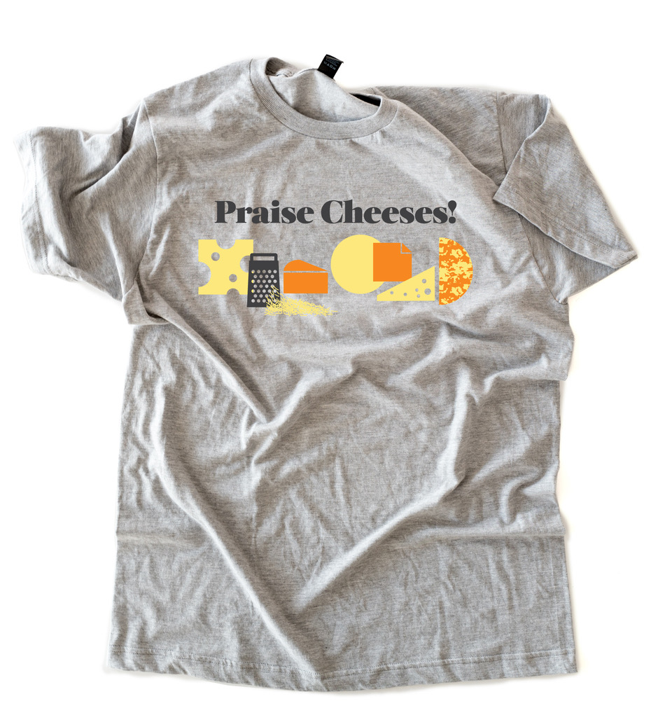 Praise Cheeses! Tshirt by Lisa Andrews, RD Sound Bites Nutrition, All Rights Reserved