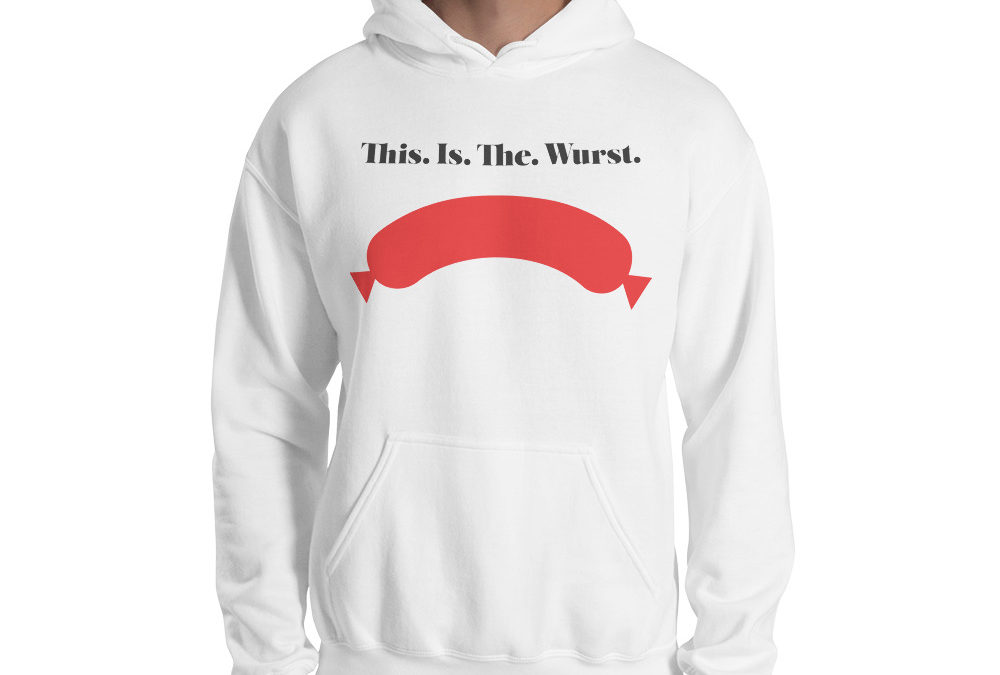 This. Is. The. Wurst. Hooded Sweatshirt